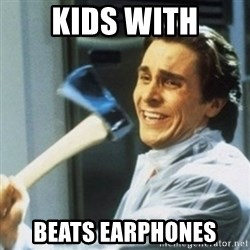 Christian Bale axe - kids with beats earphones