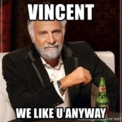 The Most Interesting Man In The World - Vincent We like U anyway