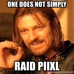 One Does Not Simply - One Does not simply raid piixl