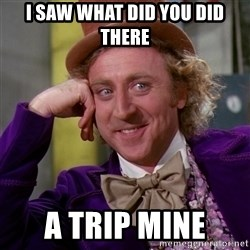 Willy Wonka - I SAW WHAT DID YOU DID THERE A TRIP MINE