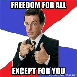 Freedom Meme - freedom for all except for you