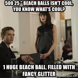 "sean parker - 500 25 "" Beach balls isn't cool, You know what's cool? 1 Huge beach ball, filled with fancy glitter"