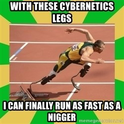 OSCAR PISTORIUS - with these cybernetics legs i can finally run as fast as a nigger