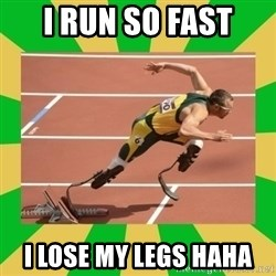 OSCAR PISTORIUS - i run so fast i lose my legs haha