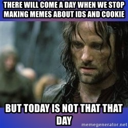 but it is not this day - There will come a day when we stop making memes about ids and cookie but today is not that that day