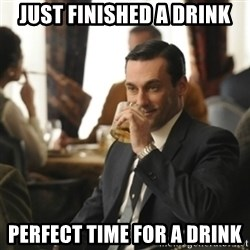 don draper drinking - Just finished a drink perfect time for a drink