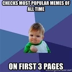 Success Kid - checks most popular memes of all time on first 3 pages