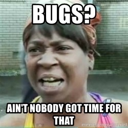 Sweet Brown Meme - Bugs? ain't nobody got time for that