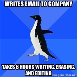 Socially Awkward Penguin - writes email to company takes 6 hours writing, erasing, and editing