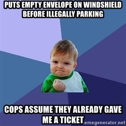 Success Kid - puts empty envelope on windshield before illegally parking cops assume they already gave me a ticket
