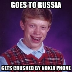 Bad Luck Brian - goes to russia gets crushed by nokia phone