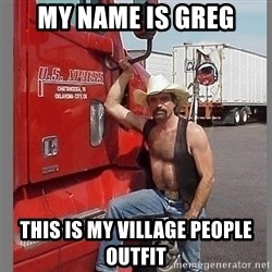 macho trucker  - my name is greg this is my village people outfit