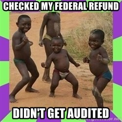 african kids dancing - Checked my Federal refund Didn't get audited