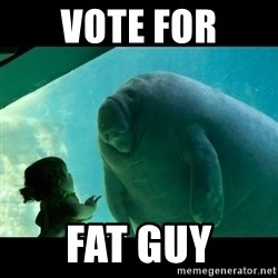 Overlord Manatee - VOTE FOR FAT GUY