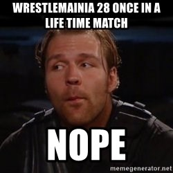 dean ambrose nope  - WrestlemaiNIa 28 once in a life time match  Nope