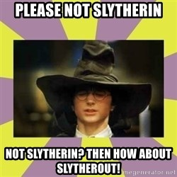 Harry Potter Sorting Hat - please not slytherin not slytherin? then how about slytherout!