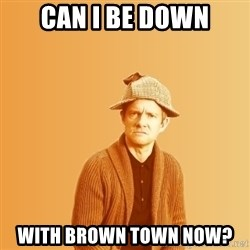 TIPICAL ABSURD - CAN I BE DOWN WITH BROWN TOWN NOW?