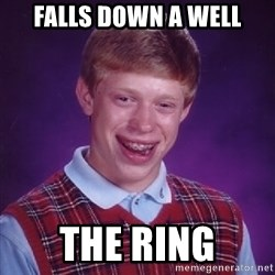 Bad Luck Brian - Falls down a well the ring