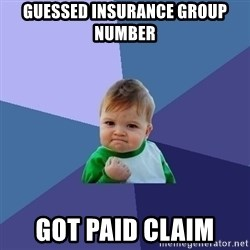 Success Kid - GuesseD insurance group number got paid claim