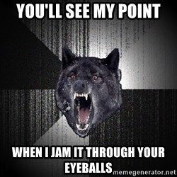 Insanity Wolf - you'll see my point when I jam it through your eyeballs