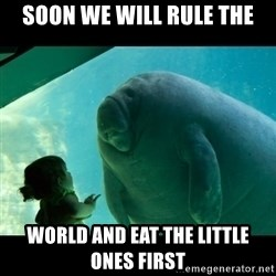 Overlord Manatee - SOON WE WILL RULE THE WORLD AND EAT THE LITTLE ONES FIRST