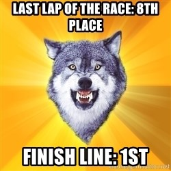 Courage Wolf - last lap of the race: 8th place finish line: 1st