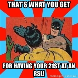 Batman Bitchslap - THAT'S WHAT YOU GET FOR HAVING YOUR 21ST AT AN RSL!