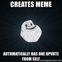 Forever Alone - creates meme automatically has one upvote from self