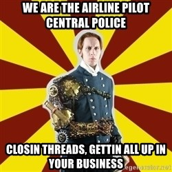 Steampunk Guy - we are the airline pilot central police closin threads, gettin all up in your business