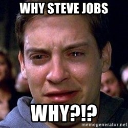 spiderman cry - Why steve Jobs why?!?