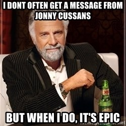 I Dont Always Troll But When I Do I Troll Hard - i dont often get a message from jonny cussans but when i do, it's epic