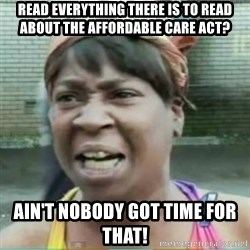 Sweet Brown Meme - read everything there is to read about the affordable care act? ain't nobody got time for that!