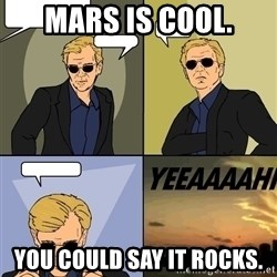 David Caruso - Mars is cool. You could say it rocks.