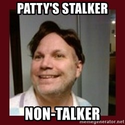 Free Speech Whatley - Patty's stalker non-talker