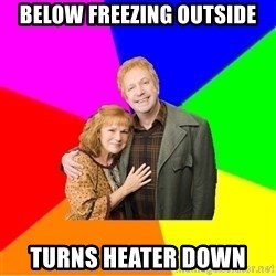 Typical parents - below freezing outside turns heater down