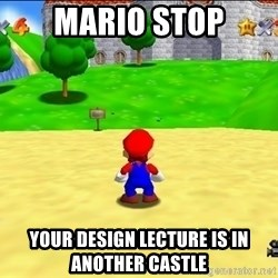 Mario looking at castle - mario stop your design lecture is in another castle