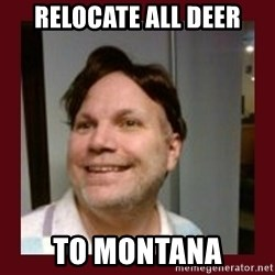 Free Speech Whatley - relocate all deer to montana