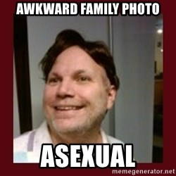 Free Speech Whatley - AWKWARD FAMILY PHOTO ASEXUAL