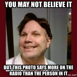 Free Speech Whatley - you may not believe it but this photo says more on the radio than the person in it