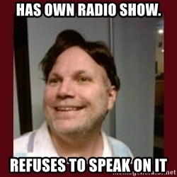 Free Speech Whatley - Has Own radio show. Refuses to speak on it