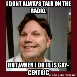 Free Speech Whatley - I dont always talk on the radio. But when I do it is gay-Centric