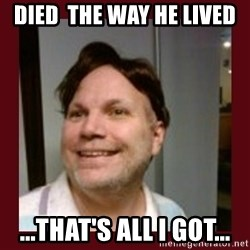 Free Speech Whatley - Died  THe way he lived ...that's all i got...