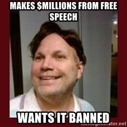 Free Speech Whatley - makes $millions from free speech wants it banned