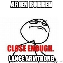 Close Enough - Arjen Robben Lance Armtrong