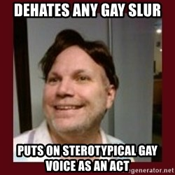 Free Speech Whatley - dehates any gay slur puts on sterotypical gay voice as an act