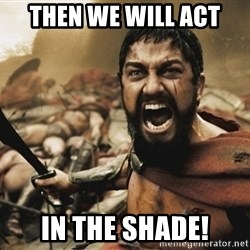 GERARD BUTLER - Then we will Act in the shade!