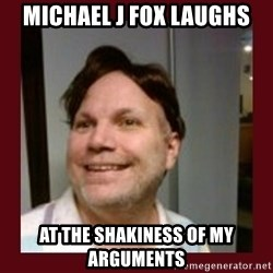 Free Speech Whatley - Michael j fox laughs at the shakiness of my arguments