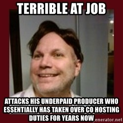 Free Speech Whatley - TERRIBLE AT JOB ATTACKS HIS UNDERPAID PRODUCER WHO ESSENTIALLY HAS TAKEN OVER CO HOSTING DUTIES FOR YEARS NOW