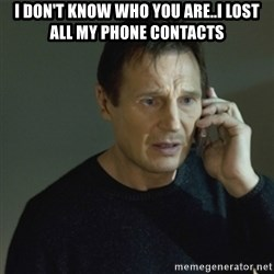 I don't know who you are... - i don't know who you are..i lost all my phone contacts