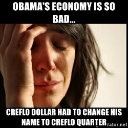 First World Problems - obama's economy is so bad... creflo dollar had to change his name to creflo quarter
